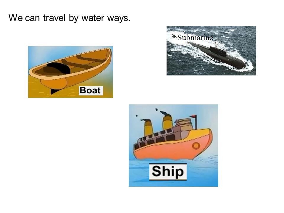 We can travel by water ways.