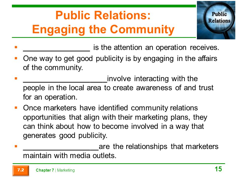 Public Relations: Engaging the Community  ________________ is the attention an operation receives.
