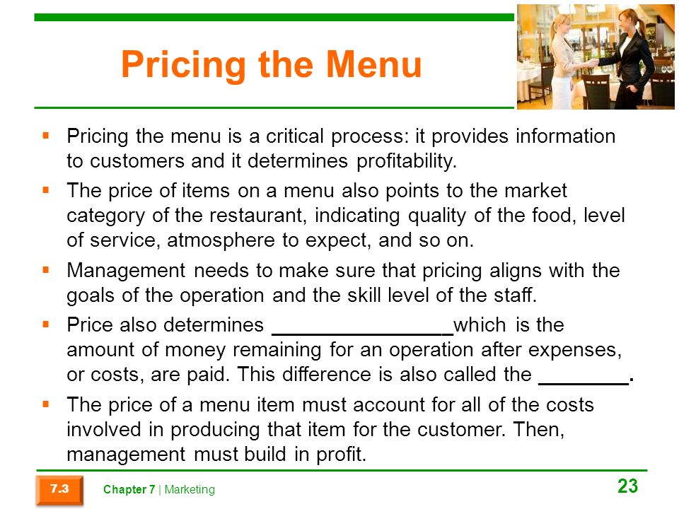 Pricing the Menu  Pricing the menu is a critical process: it provides information to customers and it determines profitability.