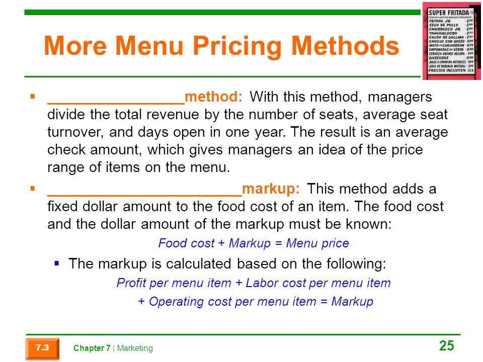 More Menu Pricing Methods  _________________method: With this method, managers divide the total revenue by the number of seats, average seat turnover, and days open in one year.