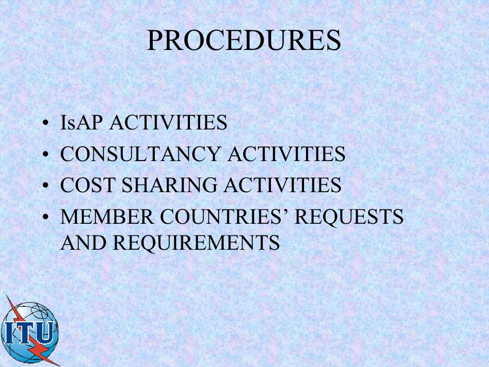 PROCEDURES IsAP ACTIVITIES CONSULTANCY ACTIVITIES COST SHARING ACTIVITIES MEMBER COUNTRIES' REQUESTS AND REQUIREMENTS