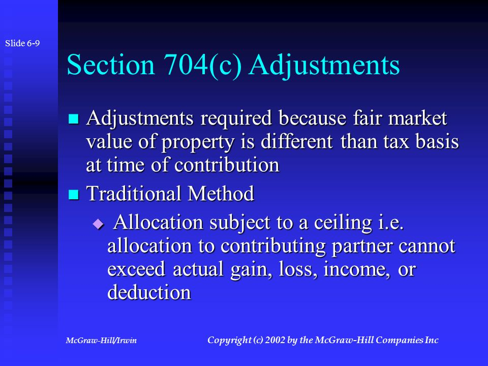McGraw-Hill/Irwin Copyright (c) 2002 by the McGraw-Hill Companies Inc Contributed Property Special allocation must be made if property's basis is different than its fair market value when contributed Special allocation must be made if property's basis is different than its fair market value when contributed  Example: Partner A contributes land with a fair market value of $ 800,000 and a basis of $ 500,000.