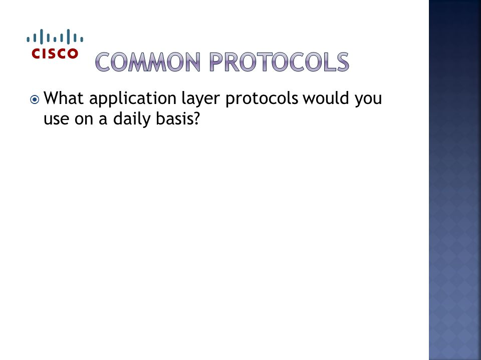  What application layer protocols would you use on a daily basis
