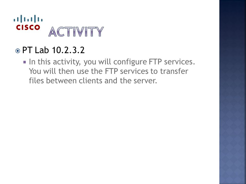  PT Lab  In this activity, you will configure FTP services.