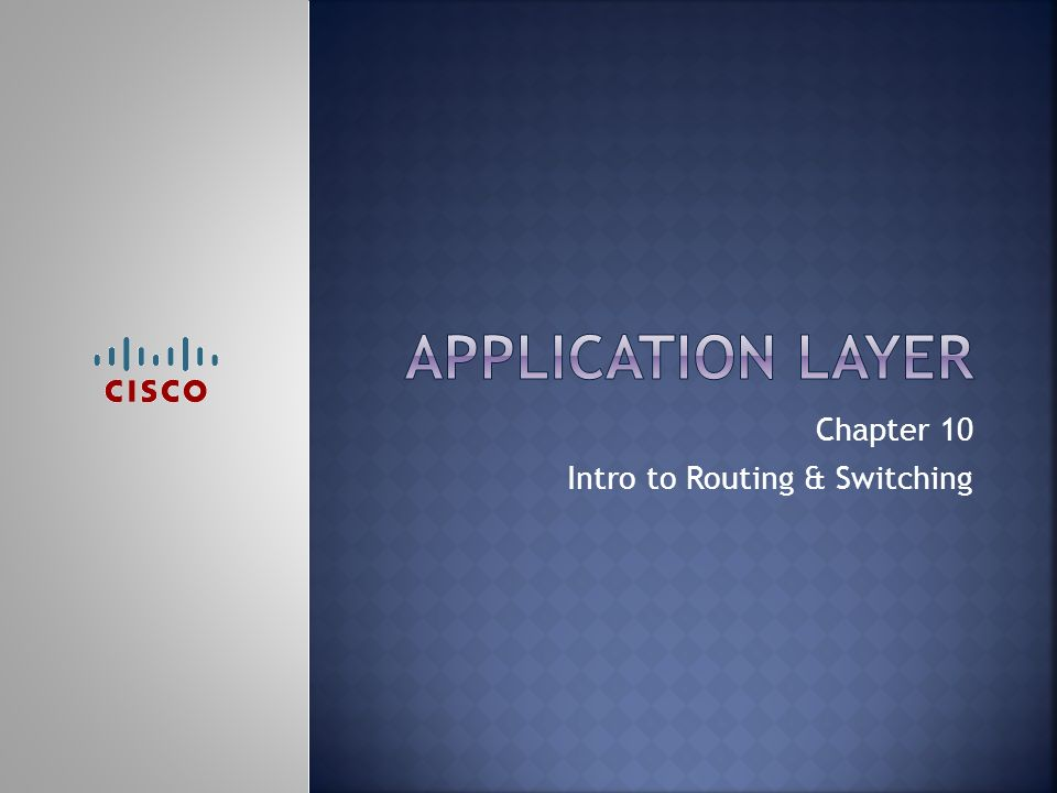 Chapter 10 Intro to Routing & Switching