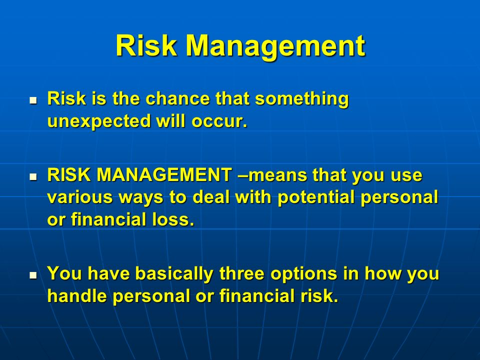 Risk Management Risk is the chance that something unexpected will occur.