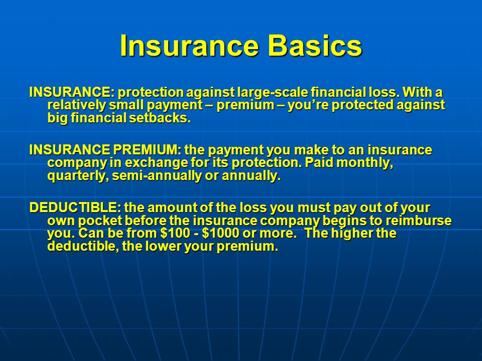Insurance Basics INSURANCE: protection against large-scale financial loss.