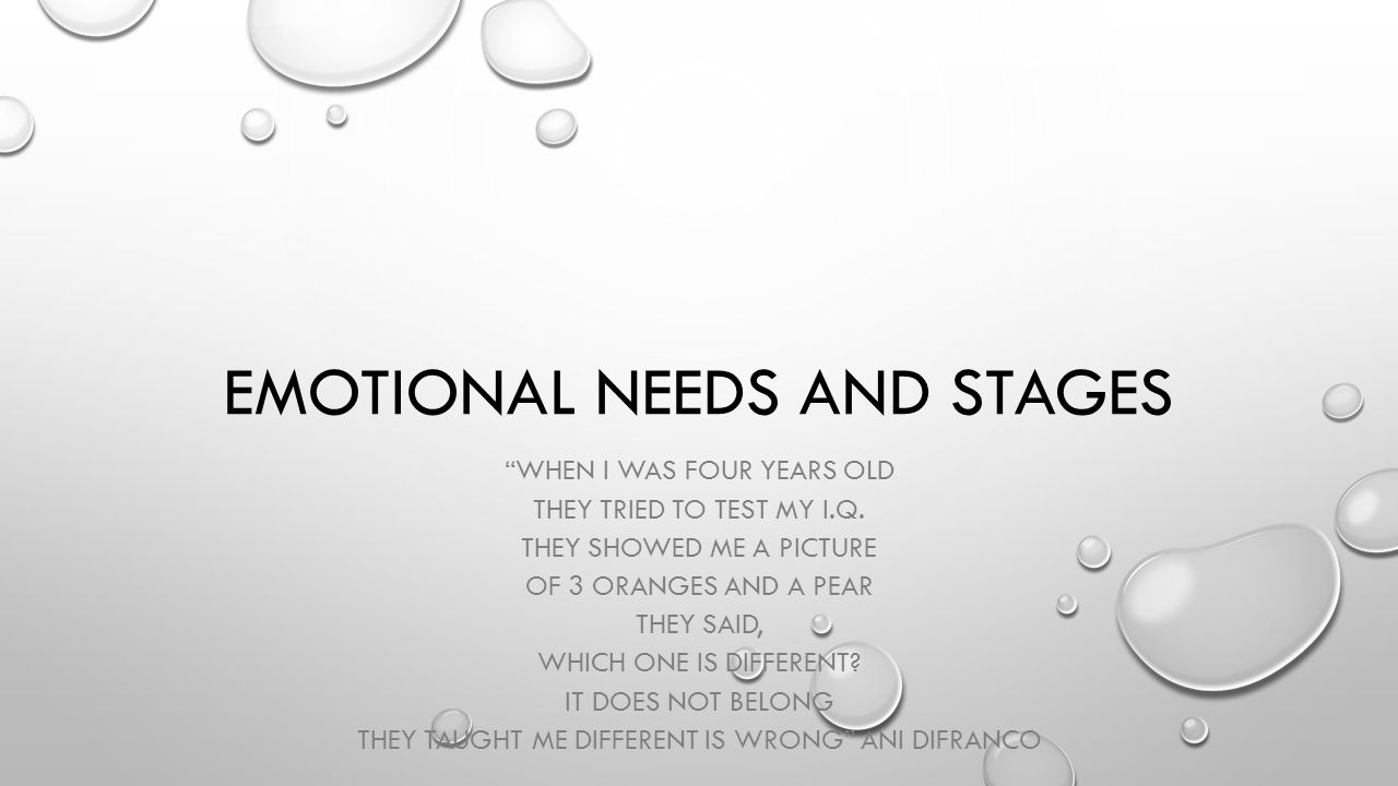 "EMOTIONAL NEEDS AND STAGES ""WHEN I WAS FOUR YEARS OLD THEY TRIED TO"