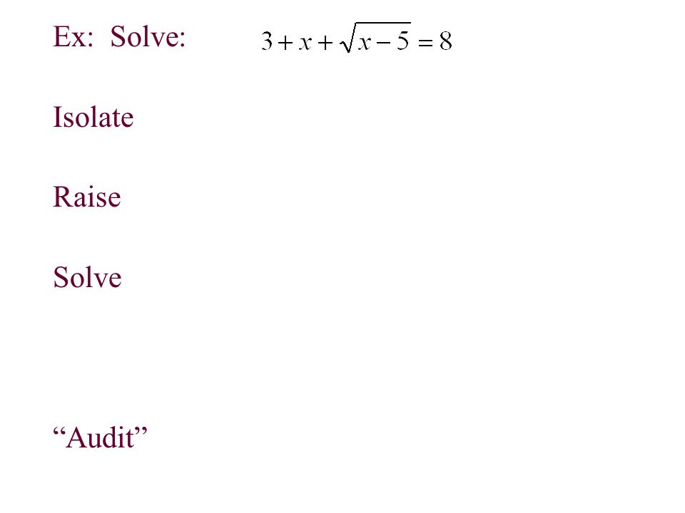 Ex: Solve: Isolate Raise Solve Audit Why do we need to know this Ex: p162#111