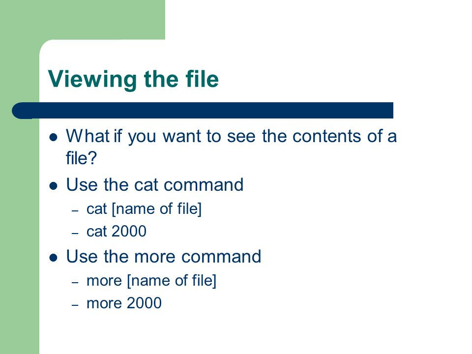 Viewing the file What if you want to see the contents of a file.