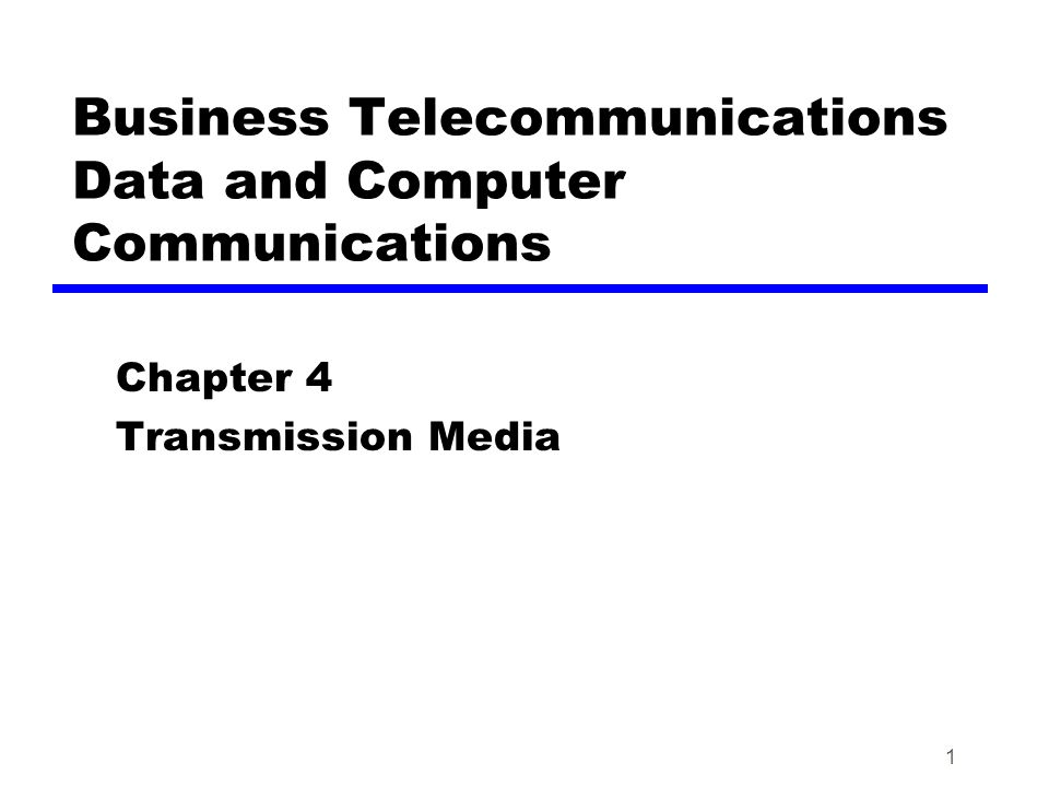 1 Business Telecommunications Data and Computer Communications Chapter 4 Transmission Media