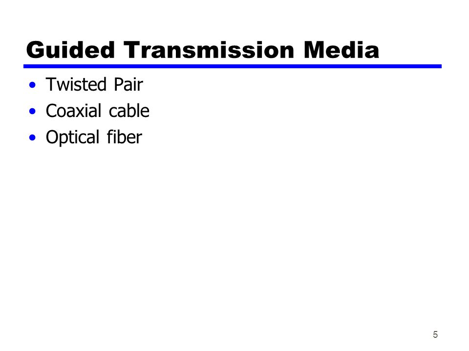 5 Guided Transmission Media Twisted Pair Coaxial cable Optical fiber