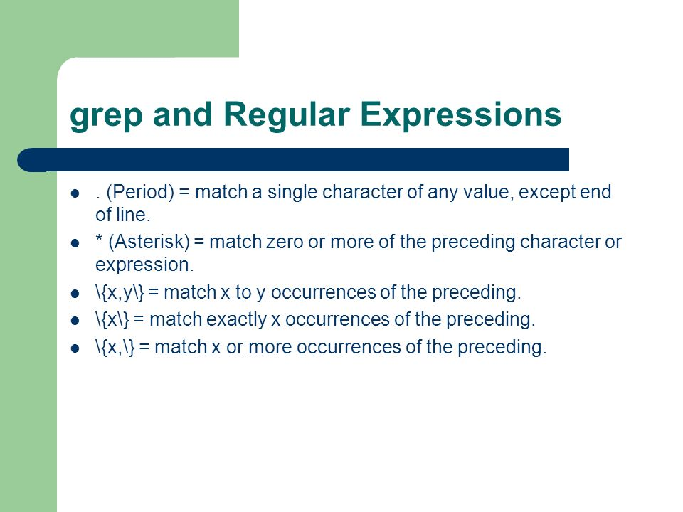grep and Regular Expressions. (Period) = match a single character of any value, except end of line.