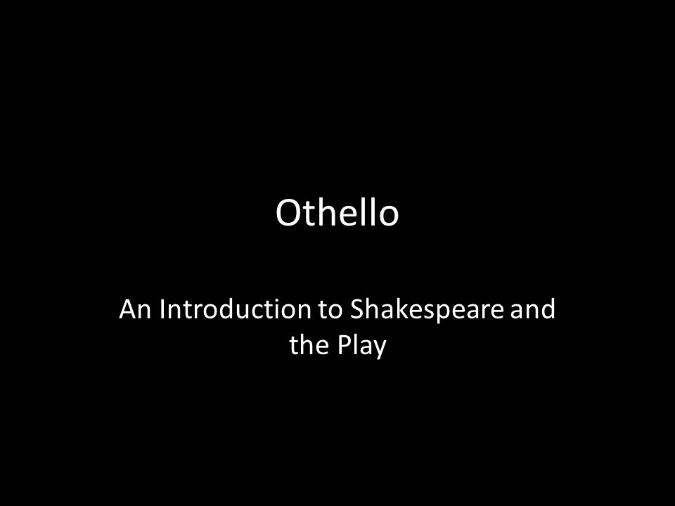 Othello An Introduction to Shakespeare and the Play