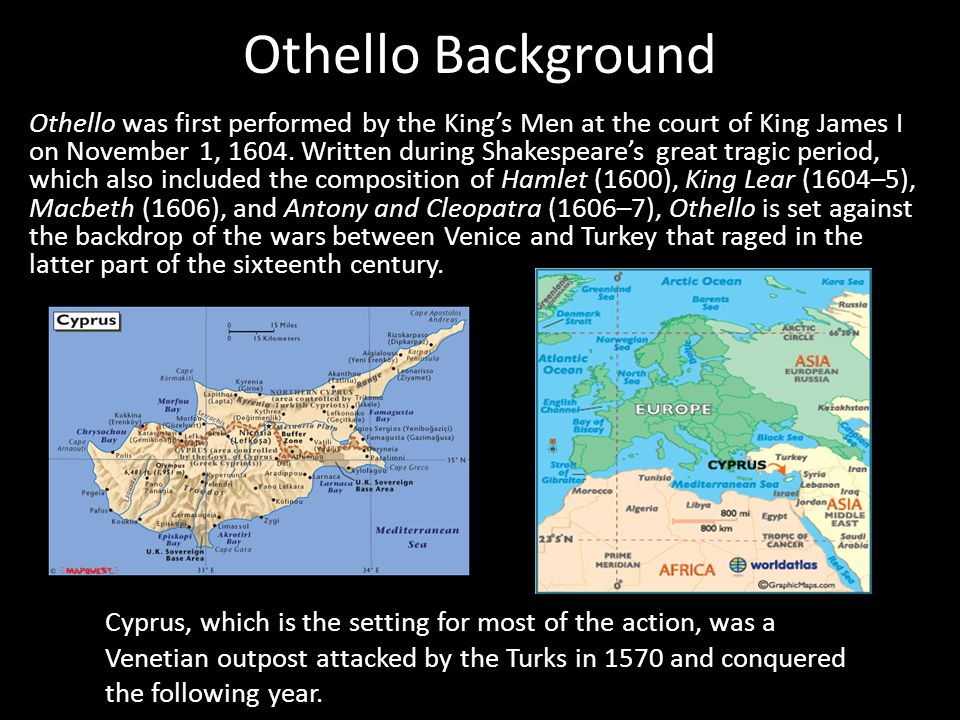 Othello Background Othello was first performed by the King's Men at the court of King James I on November 1, 1604.