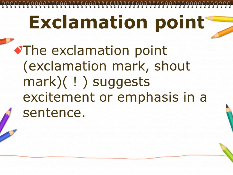 The exclamation point (exclamation mark, shout mark)( .