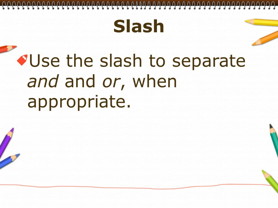 Use the slash to separate and and or, when appropriate.