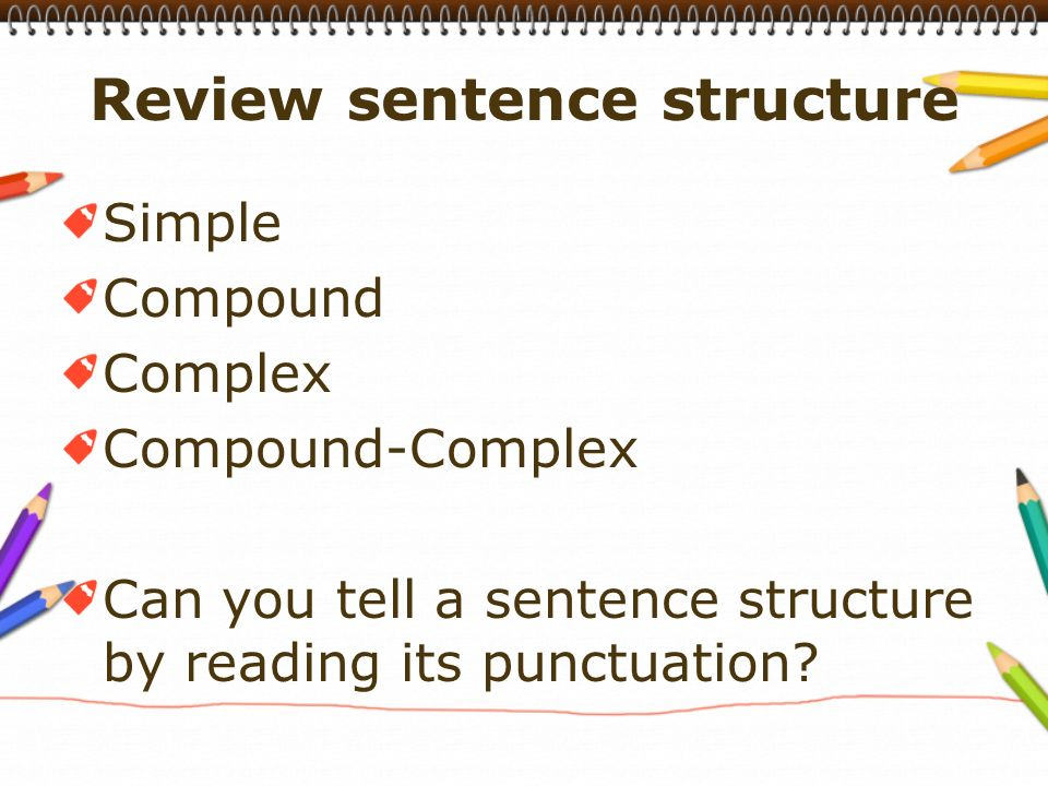 Simple Compound Complex Compound-Complex Can you tell a sentence structure by reading its punctuation