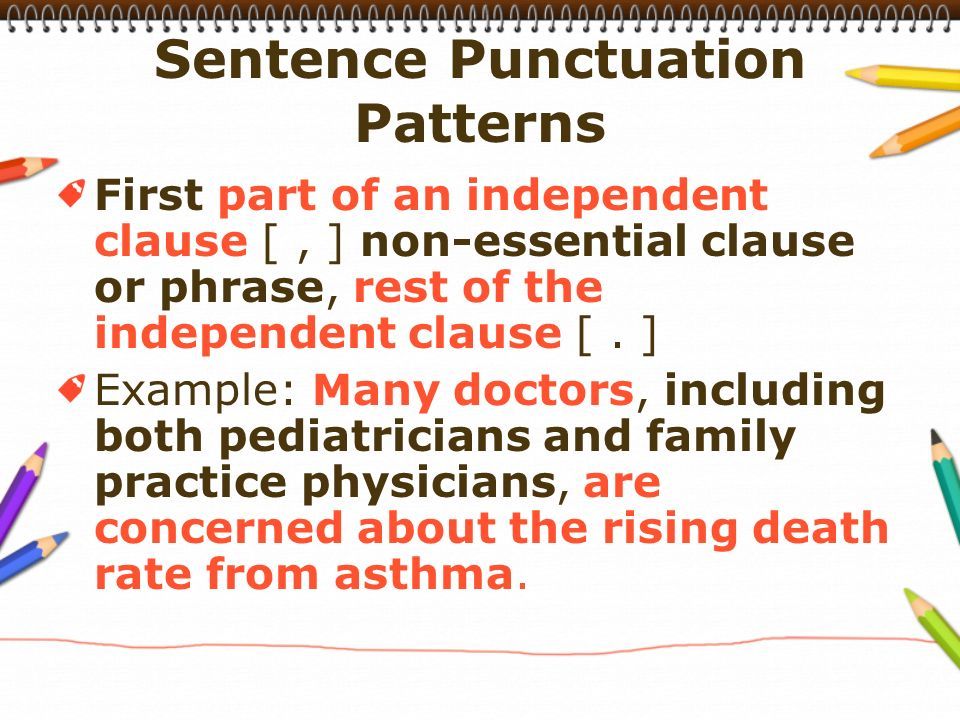 First part of an independent clause [, ] non-essential clause or phrase, rest of the independent clause [.