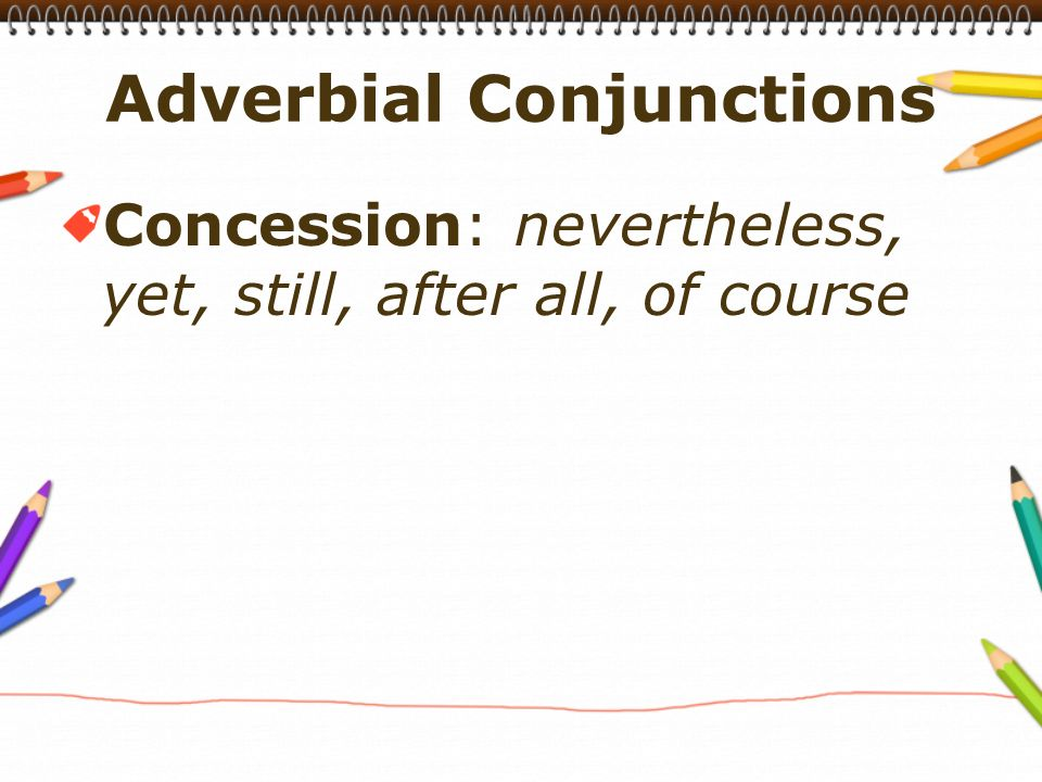 Concession: nevertheless, yet, still, after all, of course