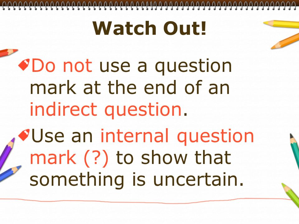 Do not use a question mark at the end of an indirect question.