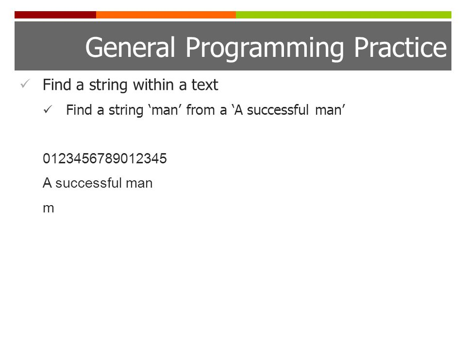 General Programming Practice Find a string within a text Find a string 'man' from a 'A successful man' A successful man m