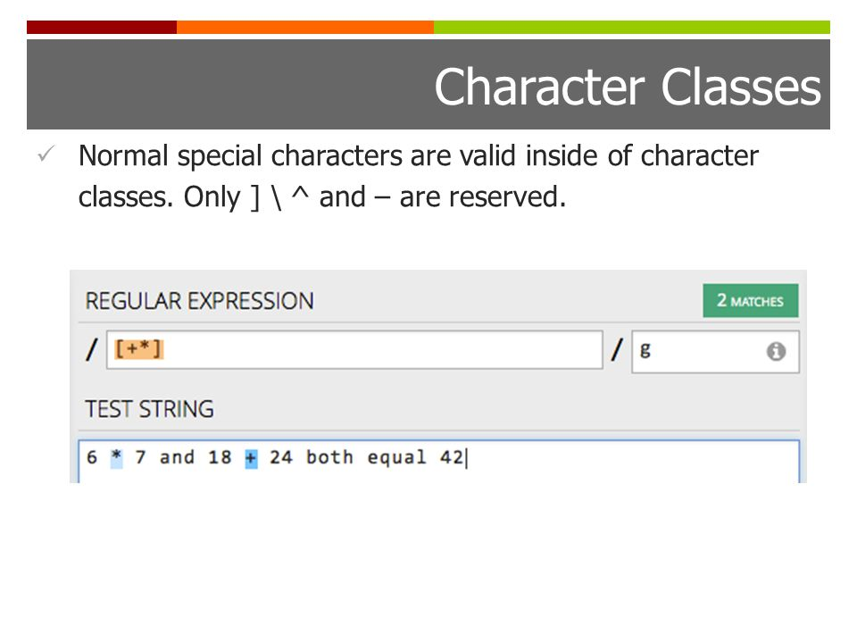 Character Classes Normal special characters are valid inside of character classes.