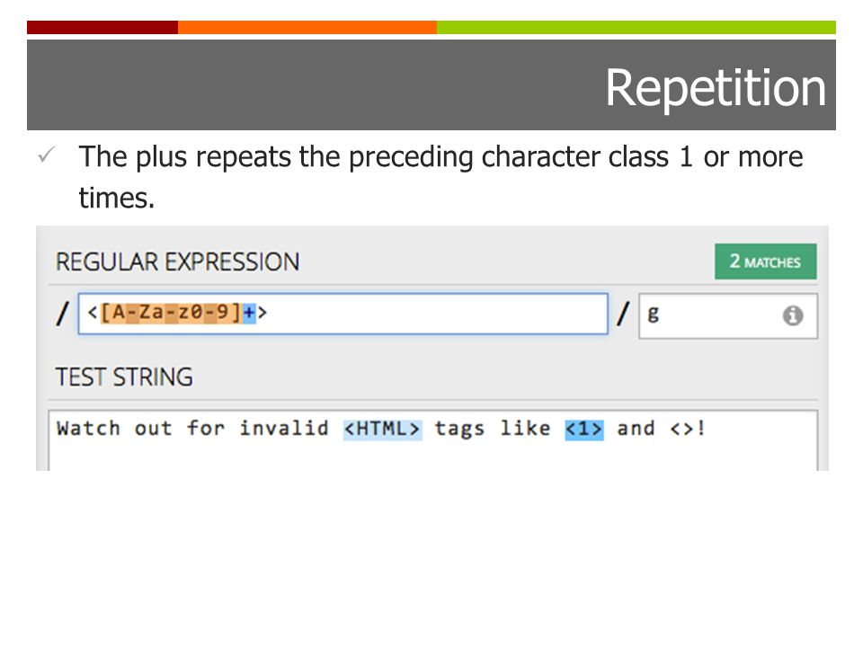 Repetition The plus repeats the preceding character class 1 or more times.