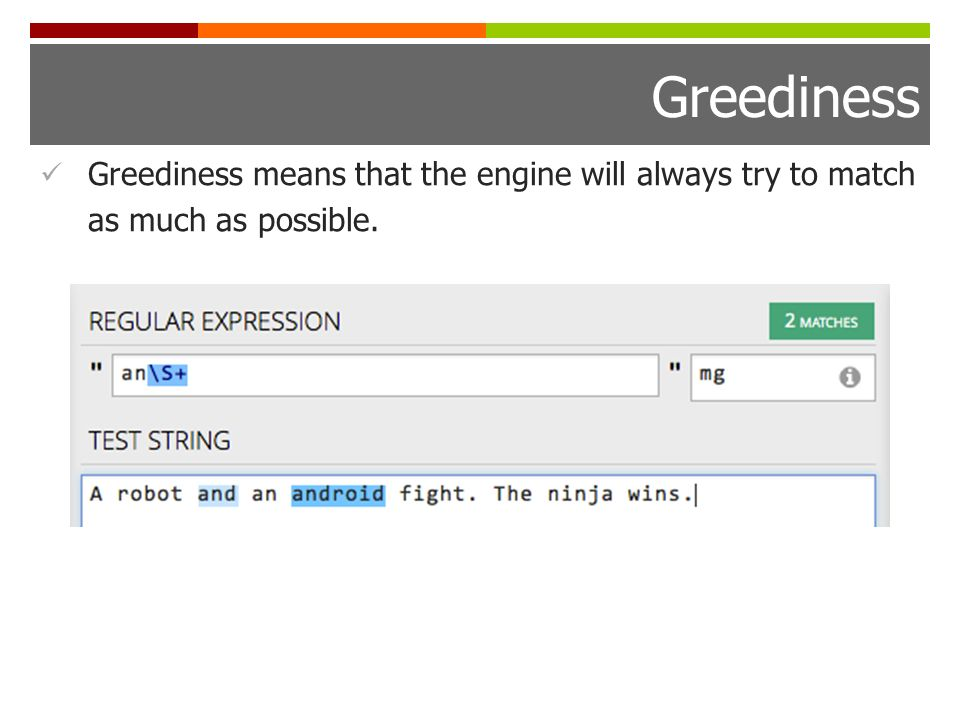 Greediness Greediness means that the engine will always try to match as much as possible.