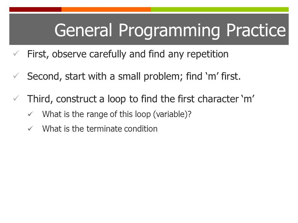 General Programming Practice First, observe carefully and find any repetition Second, start with a small problem; find 'm' first.