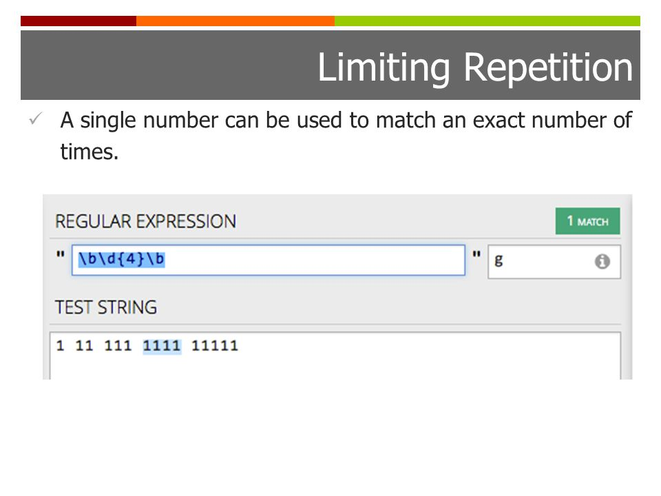 Limiting Repetition A single number can be used to match an exact number of times.