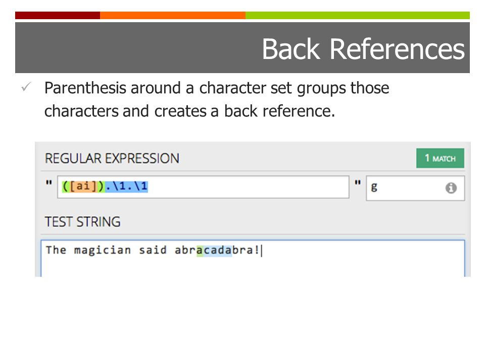 Back References Parenthesis around a character set groups those characters and creates a back reference.