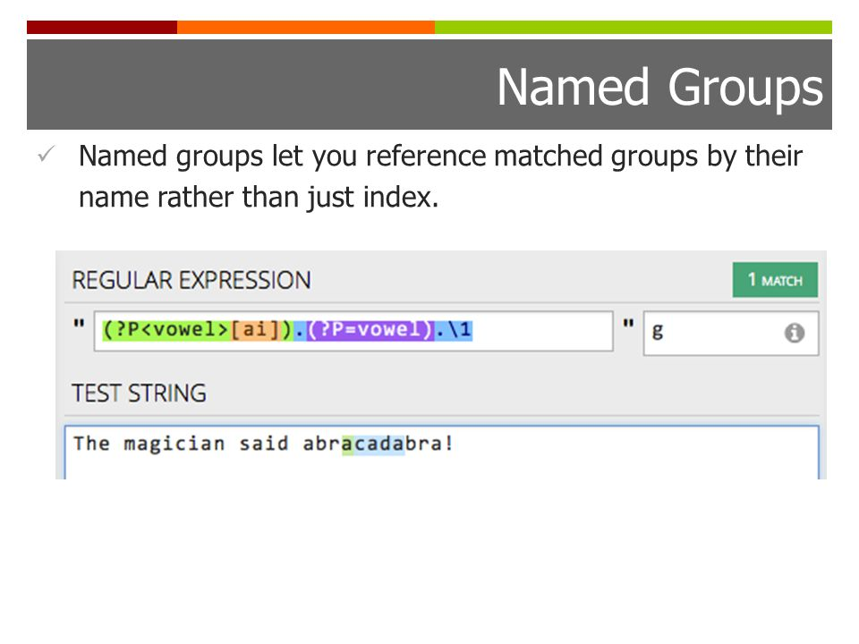 Named Groups Named groups let you reference matched groups by their name rather than just index.