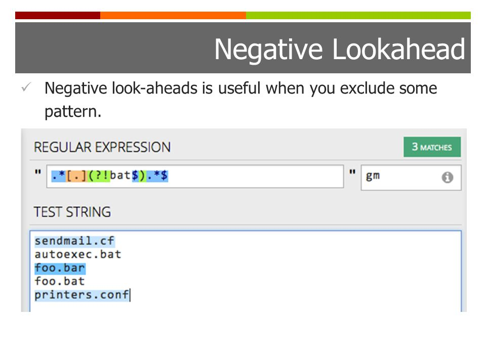 Negative Lookahead Negative look-aheads is useful when you exclude some pattern.