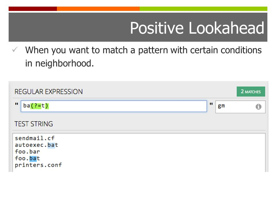 Positive Lookahead When you want to match a pattern with certain conditions in neighborhood.
