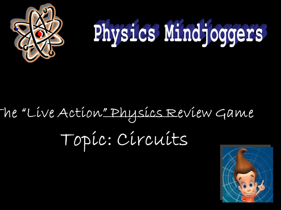 The Live Action Physics Review Game Topic: Circuits