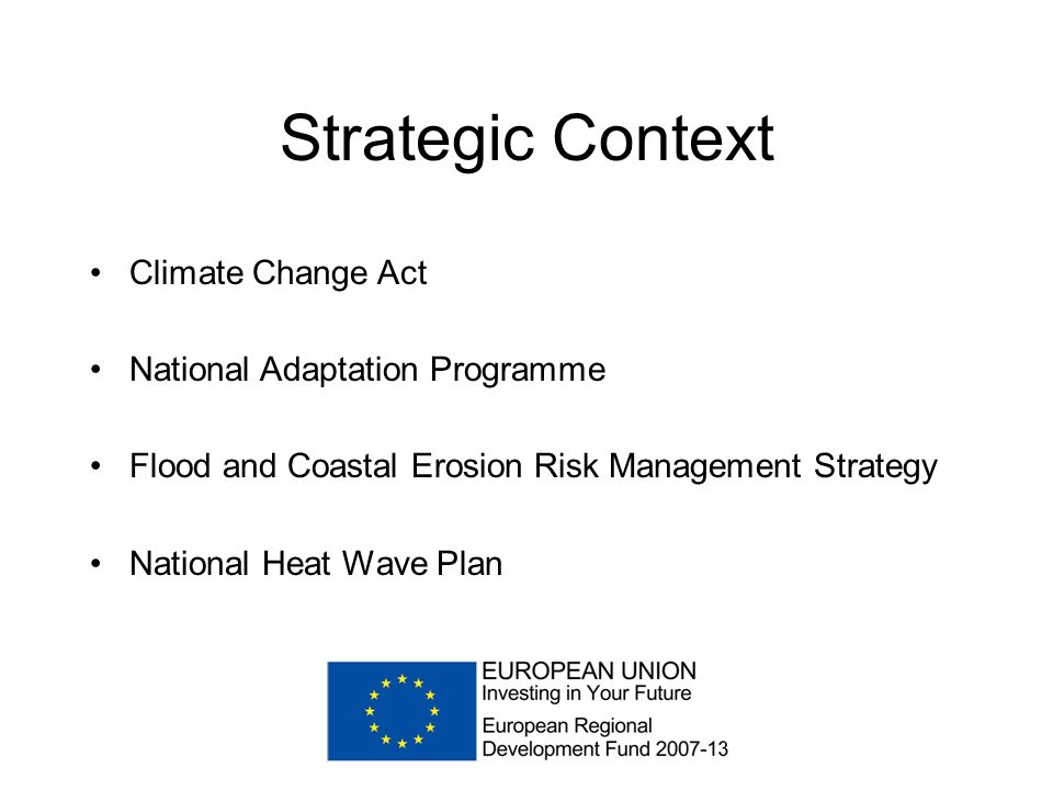 Strategic Context Climate Change Act National Adaptation Programme Flood and Coastal Erosion Risk Management Strategy National Heat Wave Plan