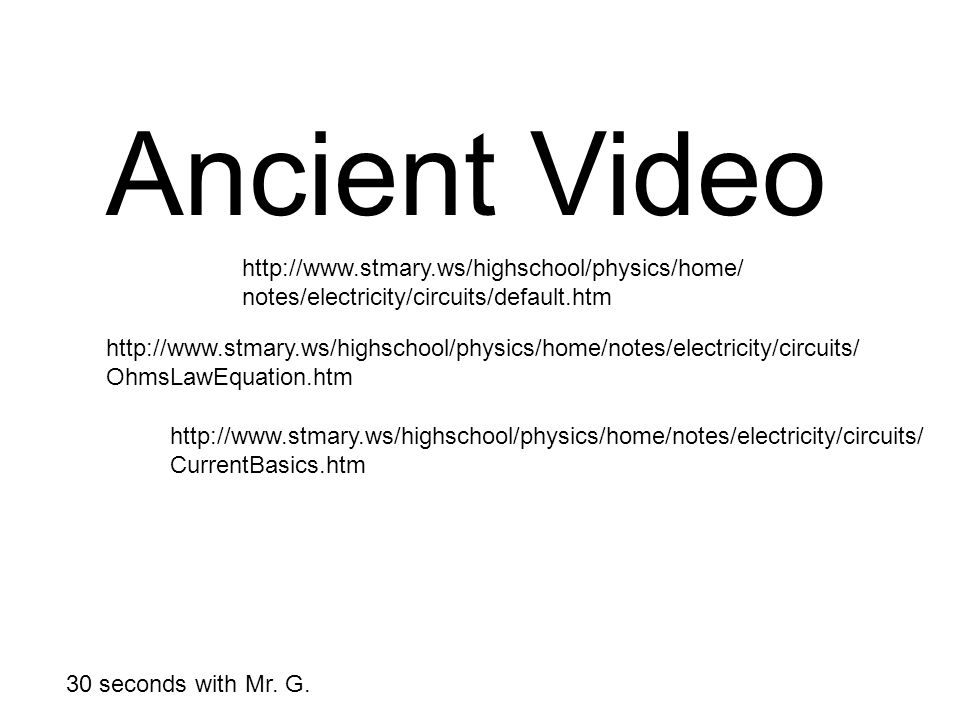 Ancient Video   notes/electricity/circuits/default.htm   CurrentBasics.htm   OhmsLawEquation.htm 30 seconds with Mr.