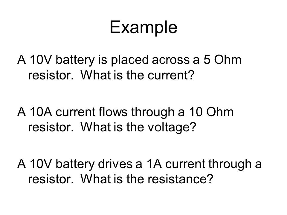 Example A 10V battery is placed across a 5 Ohm resistor.