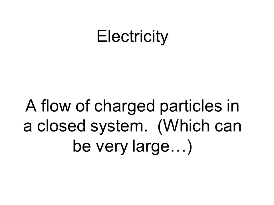 A flow of charged particles in a closed system. (Which can be very large…) Electricity