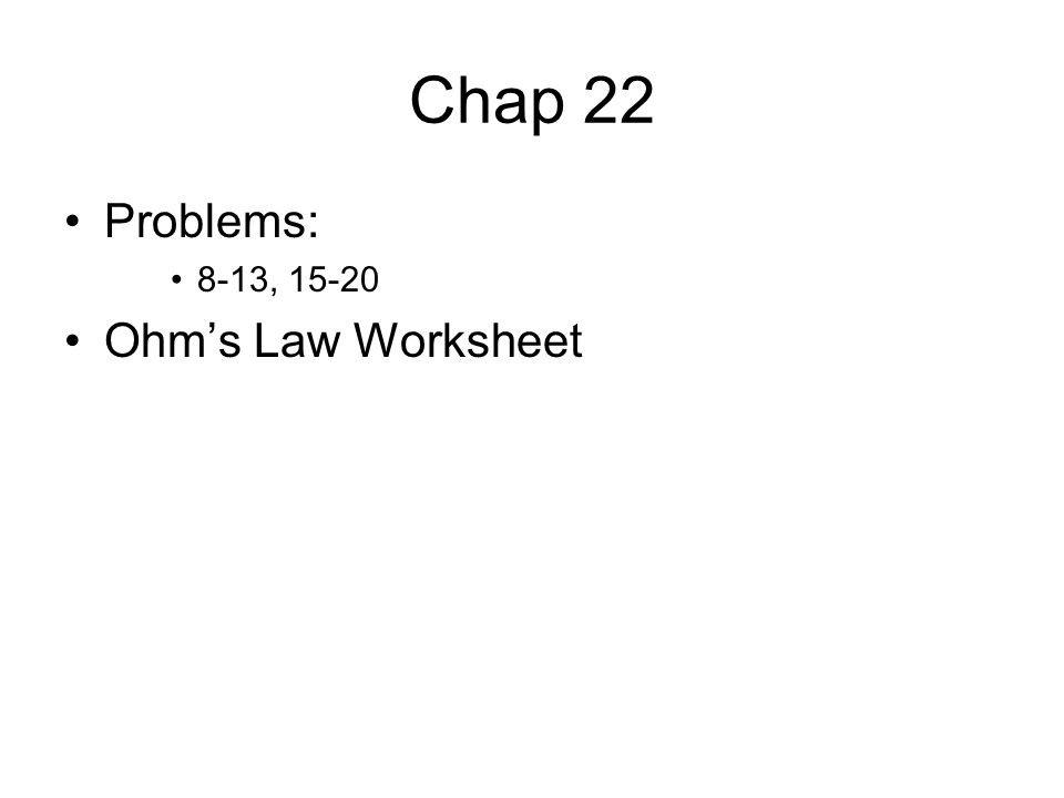 Chap 22 Problems: 8-13, Ohm's Law Worksheet