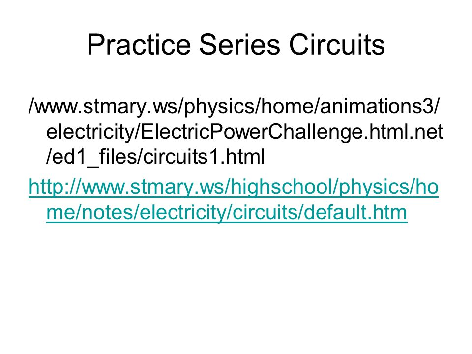 Practice Series Circuits /  electricity/ElectricPowerChallenge.html.net /ed1_files/circuits1.html   me/notes/electricity/circuits/default.htm