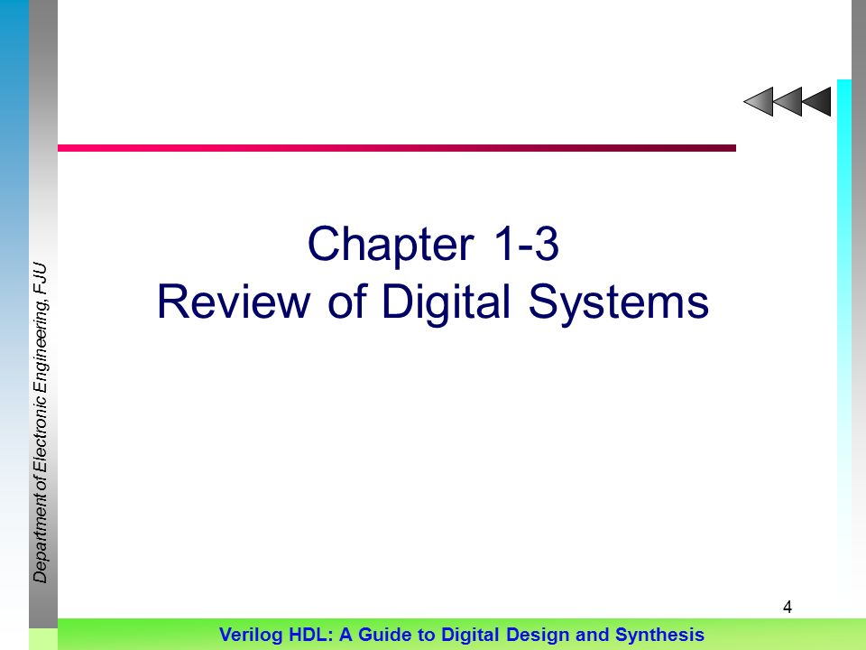 Department of Electronic Engineering, FJU Verilog HDL: A Guide to Digital Design and Synthesis 4 Chapter 1-3 Review of Digital Systems