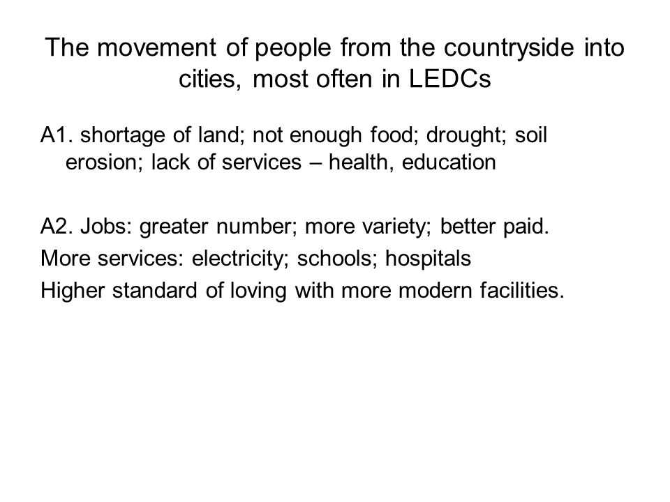 The movement of people from the countryside into cities, most often in LEDCs A1.