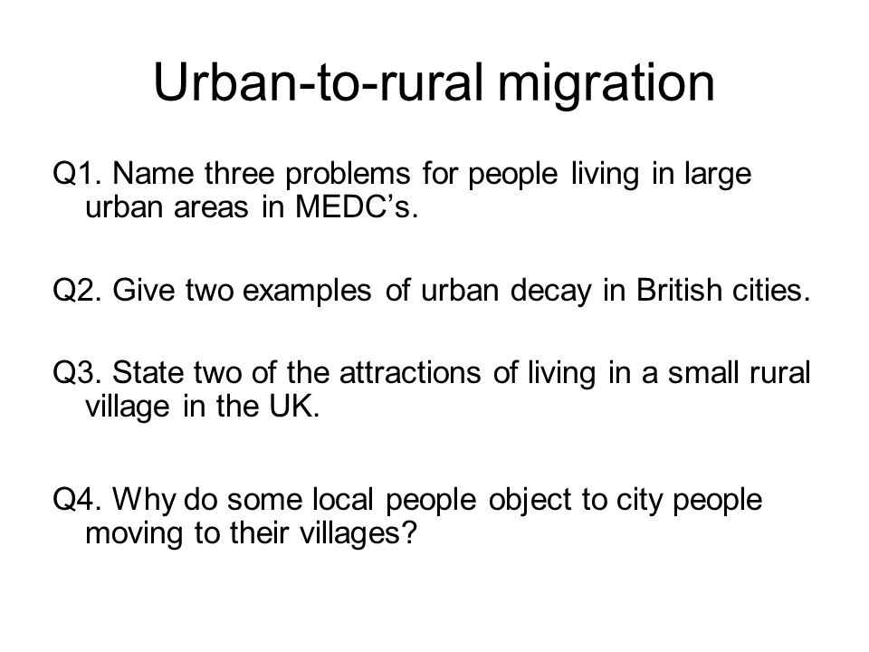 Urban-to-rural migration Q1. Name three problems for people living in large urban areas in MEDC's.