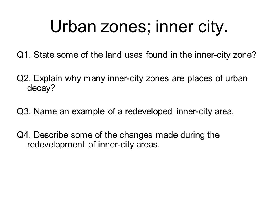 Urban zones; inner city. Q1. State some of the land uses found in the inner-city zone.