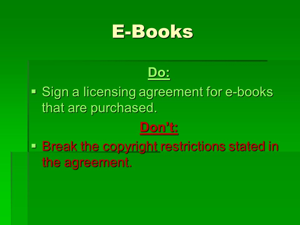 E-Books Do:  Sign a licensing agreement for e-books that are purchased.