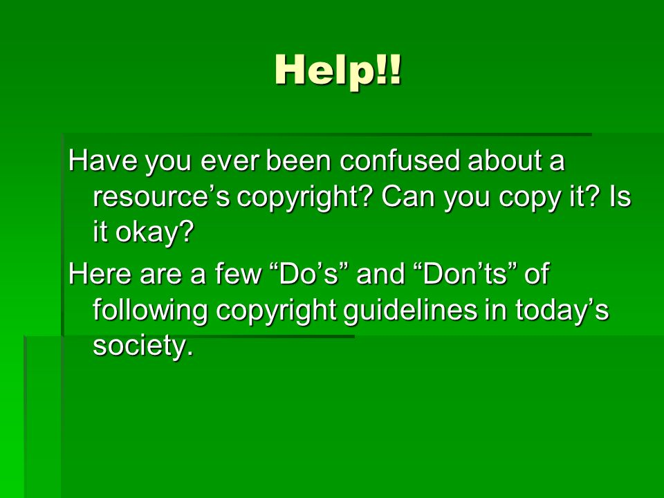 Help!. Have you ever been confused about a resource's copyright.