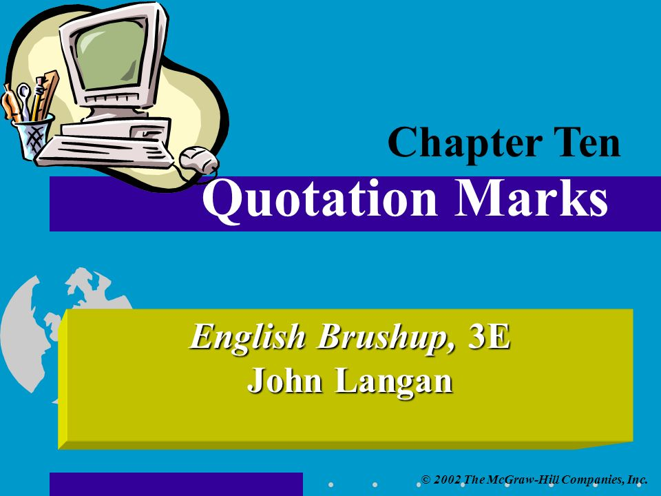 © 2002 The McGraw-Hill Companies, Inc. English Brushup, 3E John Langan Quotation Marks Chapter Ten