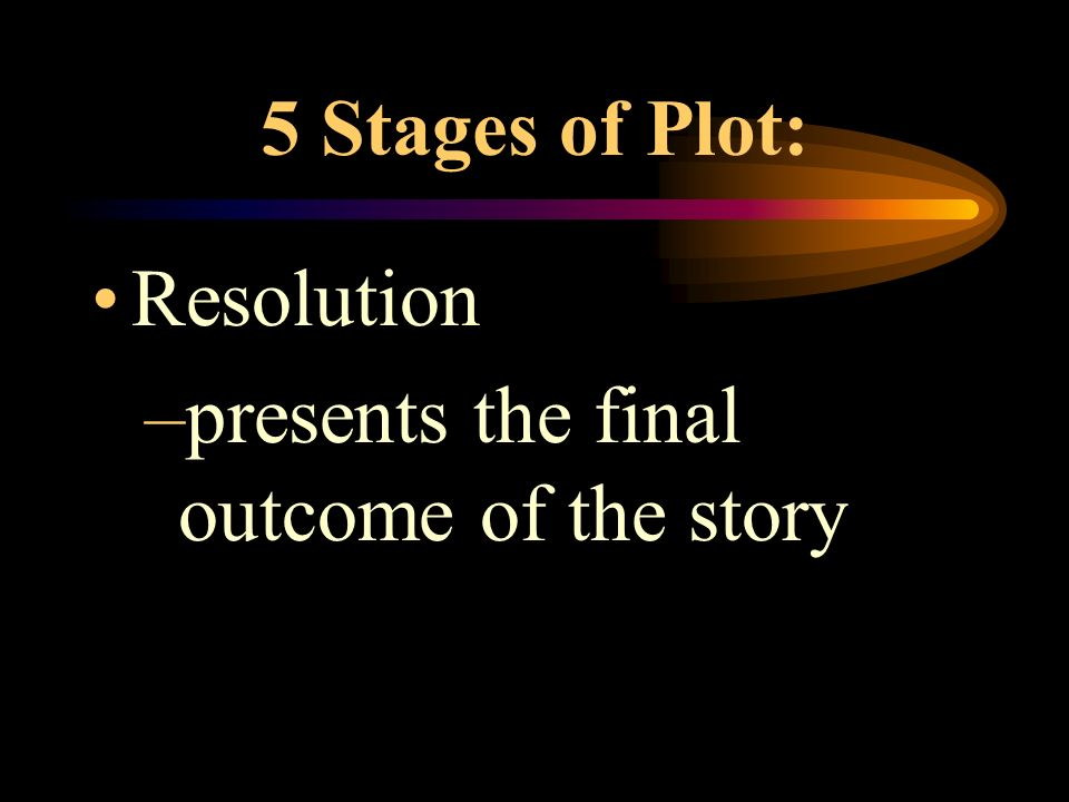 5 Stages of Plot: Climax –emotional high-point of the story Falling Action –logical result of the climax